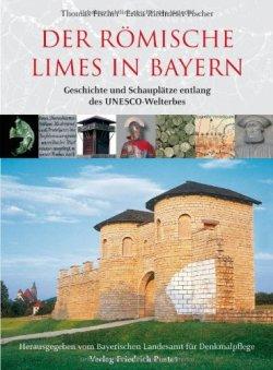 Der römische Limes in Bayern: Geschichte und Schauplätze entlang des Unesco-Welterbes (Bayerische Geschichte) Gebundene Ausgabe – Juni 2008