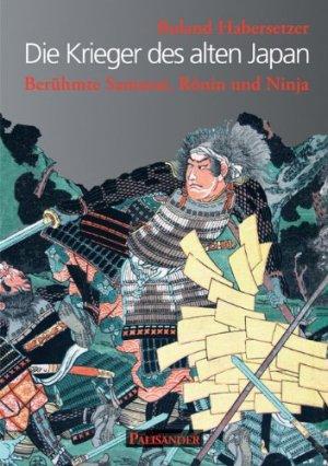 Die Krieger des alten Japan - Berühmte Samurai, Ronin und Ninja Gebundene Ausgabe – 22. November 2011