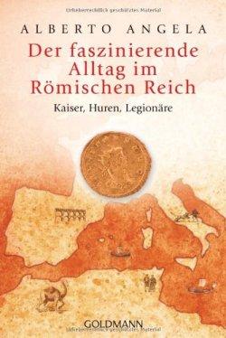 Der faszinierende Alltag im Römischen Reich: Kaiser, Huren, Legionäre Taschenbuch – 17. Juni 2013