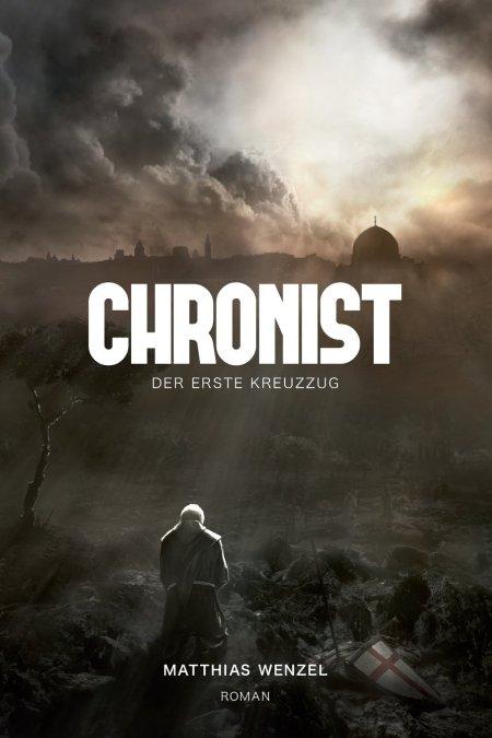 Chronist: Der erste Kreuzzug. Roman Taschenbuch – 4. Mai 2013