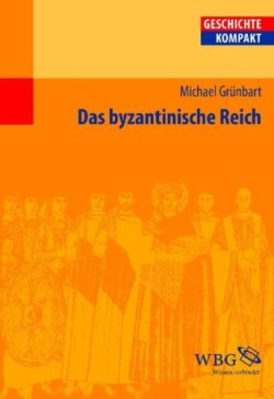 Das Byzantinische Reich (Geschichte kompakt) Broschiert – 1. September 2013