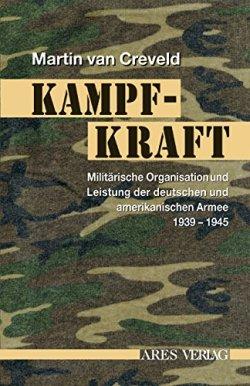 Kampfkraft: Militärische Organisation und Leistung der deutschen und amerikanischen Armee 1939-1945 Gebundene Ausgabe – Februar 2011