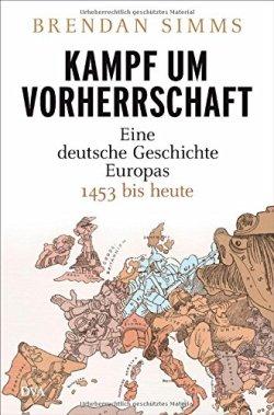 Kampf um Vorherrschaft: Eine deutsche Geschichte Europas 1453 bis heute Gebundene Ausgabe – 15. September 2014