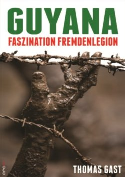 Guyana: Faszination Fremdenlegion Broschiert – 15. Oktober 2013