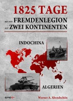 1825 Tage - Mit der Fremdenlegion auf zwei Kontinenten: Indochina- und Algerienkrieg 1952 - 1957 Broschiert – 18. März 2013