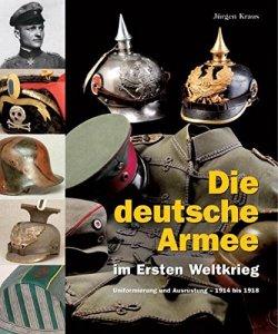 Die deutsche Armee im Ersten Weltkrieg: Uniformierung und Ausrüstung - 1914 bis 1918 Gebundene Ausgabe – 1. Oktober 2004
