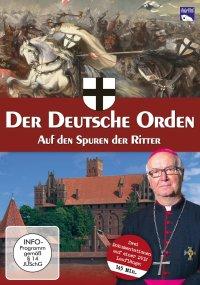Der Deutsche Orden - Auf den Spuren der Ritter