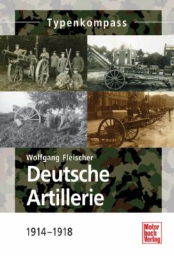 Deutsche Artillerie: 1914-1918 (Typenkompass) Taschenbuch – 29. Januar 2013