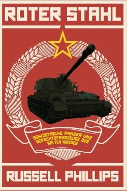 Roter Stahl: Sowjetische Panzer und Gefechtsfahrzeuge des Kalten Krieges Taschenbuch – 24. März 2015