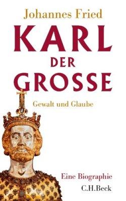 Karl der Große: Gewalt und Glaube Gebundene Ausgabe – 11. Februar 2014