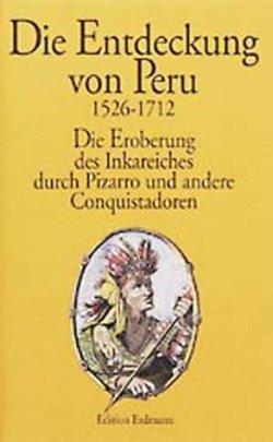 Die Entdeckung von Peru: Die Eroberung des Inkareiches durch Pizarro und andere Conquistadoren 1526-1712 Gebundene Ausgabe – 1. Januar 1996