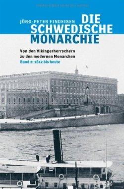 Die schwedische Monarchie - Von den Vikingerherrschern zu den modernen Monarchen, Band 2: Band 2, 1612 bis heute Broschiert – 16. August 2010