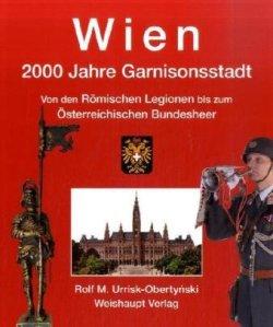 Wien. 2000 Jahre Garnisonsstadt, Band 1: Von den Römischen Legionen bis zum Österreichischen Bundesheer Gebundene Ausgabe – 1. Januar 2009