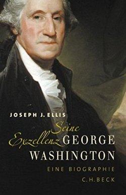 Seine Exzellenz George Washington: Eine Biographie Gebundene Ausgabe – 22. August 2005