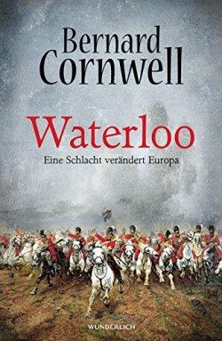 Waterloo: Eine Schlacht verändert Europa Gebundene Ausgabe – 24. April 2015