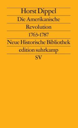Die Amerikanische Revolution 1763-1787: Neue Historische Bibliothek Broschiert – 23. April 1985
