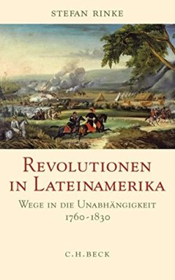 Revolutionen in Lateinamerika: Wege in die Unabhängigkeit 1760-1830 Gebundene Ausgabe – 16. März 2010