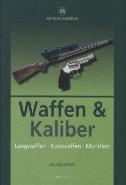 Waffen & Kaliber: Langwaffen - Kurzwaffen - Munition Gebundene Ausgabe – 31. Dezember 2007