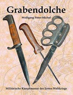 Grabendolche: Militärische Kampfmesser des Ersten Weltkriegs Taschenbuch – 16. September 2011