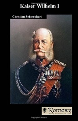 Kaiser Wilhelm I Taschenbuch – 1. Mai 2015