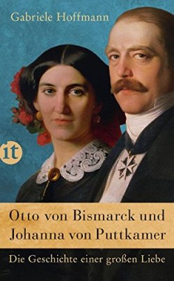 Otto von Bismarck und Johanna von Puttkamer: Die Geschichte einer großen Liebe (insel taschenbuch) Taschenbuch – 7. Februar 2016