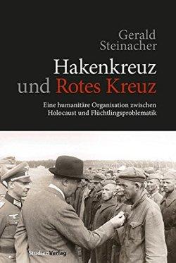 Hakenkreuz und Rotes Kreuz: Eine humanitäre Organisation zwischen Holocaust und Flüchtlingsproblematik Gebundene Ausgabe – 22. Mai 2013