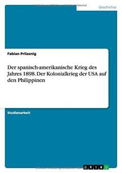 Der spanisch-amerikanische Krieg des Jahres 1898. Der Kolonialkrieg der USA auf den Philippinen Taschenbuch – 30. Januar 2014