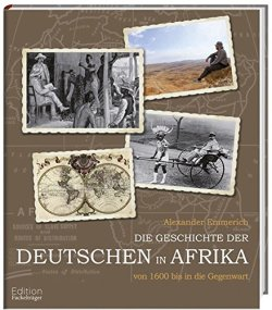 Die Geschichte der Deutschen in Afrika - Von 1600 bis in die Gegenwart Gebundene Ausgabe – 19. September 2013