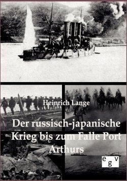 Der russisch-japanische Krieg bis zum Falle Port Arthurs Taschenbuch – Oktober 2011
