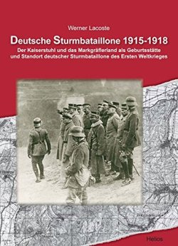 Deutsche Sturmbataillone 1915-1918: Der Kaiserstuhl und das Markgräflerland als Geburtsstätte und Standort deutscher Sturmbataillone des Ersten Weltkrieges Gebundene Ausgabe – 20. November 2009