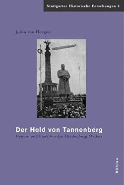 Der Held von Tannenberg: Genese und Funktion des Hindenburg-Mythos (1914-1934) (Stuttgarter Historische Forschungen) Gebundene Ausgabe – 1. Juni 2007