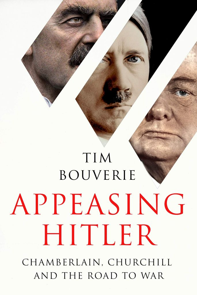 APPEASING HITLER: CHAMBERLAIN, CHURCHILL, AND THE ROAD TO WAR Tim Bouverie  Bodley Head, £20 (hbk)