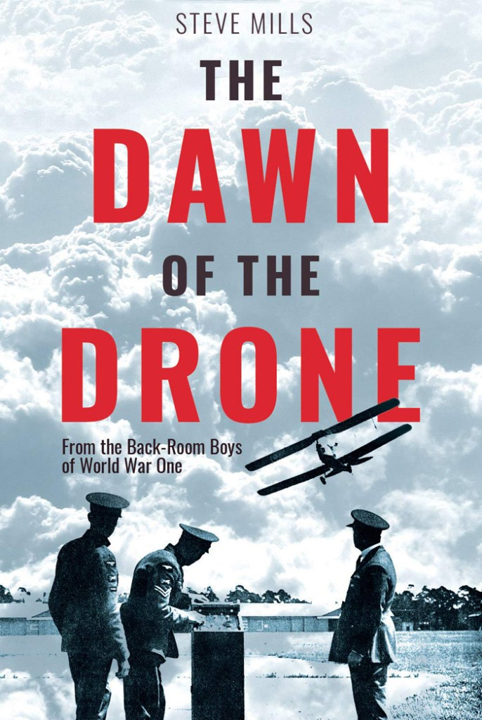 THE DAWN OF THE DRONE  Steve Mills  Casemate, £20 (hbk)