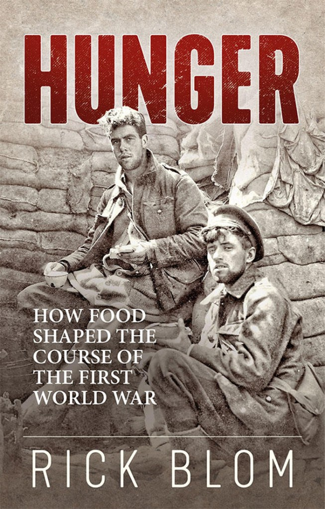 HUNGER: HOW FOOD SHAPED THE COURSE OF THE FIRST WORLD WAR Rick Blom Uniform, £17.99 (pbk) ISBN 978-1912690190