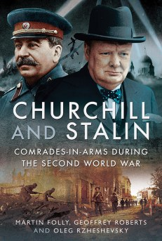 CHURCHILL AND STALIN: COMRADES-IN-ARMS DURING THE SECOND WORLD WAR  Martin Folly, Geoffrey Roberts, and Oleg Rzheshevsky  Pen and Sword, £25 (hbk)  ISBN 978-1781590492