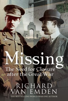 MISSING: THE NEED FOR CLOSURE AFTER THE GREAT WAR  Richard van Emden  Pen and Sword, £20 (hbk)  ISBN 978-1526760968