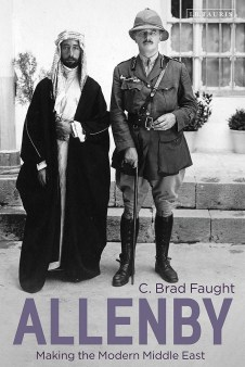 ALLENBY: MAKING THE MODERN MIDDLE EAST C Brad Faught I B Tauris, £65 (hbk) ISBN 978-1350136472