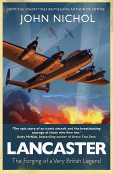 LANCASTER: THE FORGING OF A VERY BRITISH LEGEND John Nichol Simon & Schuster, £20 (hbk) ISBN 978-1471180460