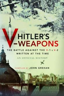 Hitler's V-Weapons: the battle against the V-1 and V-2, written at the time – an official history  John Grehan (ed.) Frontline Books, £25 (hbk)  ISBN 978-1526770059
