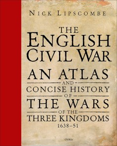 THE ENGLISH CIVIL WAR: An Atlas and Concise History of the Wars of the Three Kingdoms, 1639–51  Colonel Nick Lipscombe Osprey, £50 (hbk) ISBN 978-1472829726