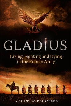 GLADIUS: LIVING, FIGHTING, AND DYING IN THE ROMAN ARMY Guy de la Bédoyère Little, Brown, £25 (hbk) ISBN 978-1408712382