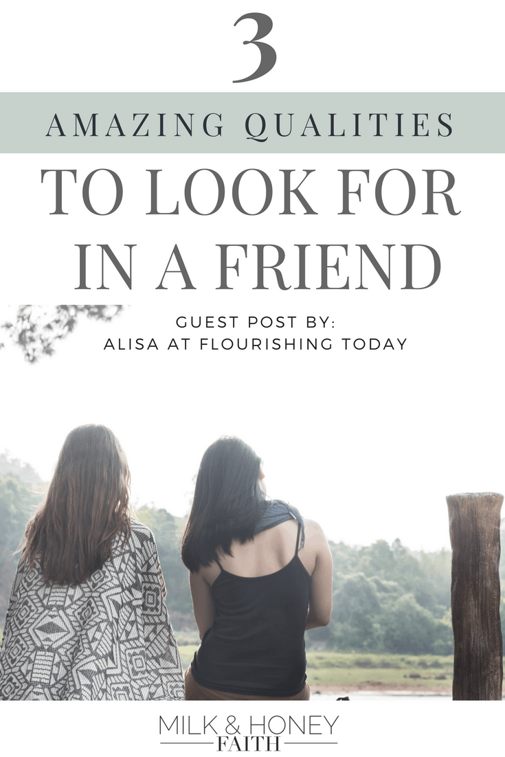 Qualities and attributes to look for in friendships. What makes a good friend? Guest post by Alisa Nicaud at Flourishing Today at Milk and Honey Faith