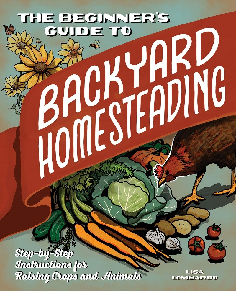 the beginner's guide to backyard homesteading lisa lombardo