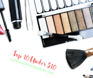 Top 10 Under $10 millennialbeautysisters.com