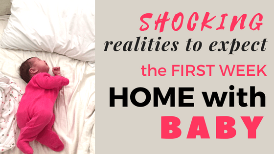 Shocking Truths you Can Expect the First Week Home with Baby