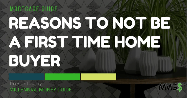 reasons to not be a first time home buyer