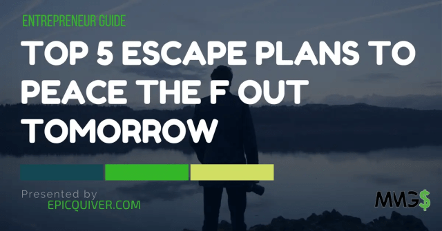 Top 5 Escape Plans To Peace The F Out Tomorrow