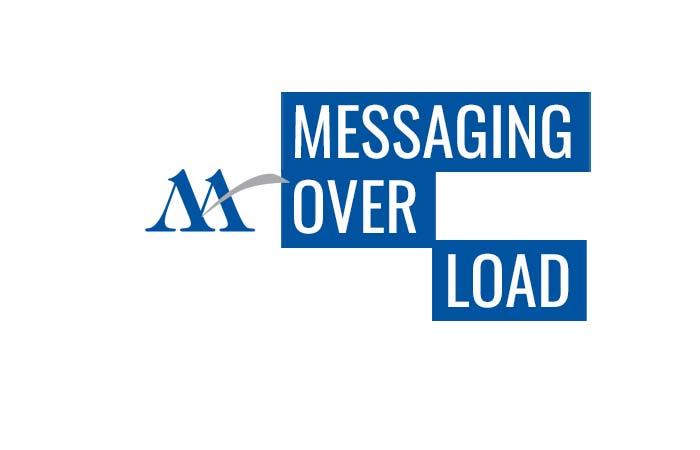 MESSAGING OVERLOAD