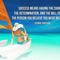 Success means having the courage, the determination, and the will to become the person you believe you were meant to be. - George Sheehan