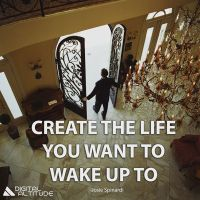 Create the life you want to wake up to.